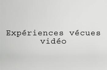Expériences vécues vidéo